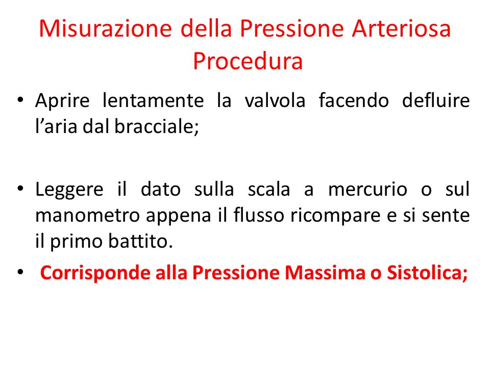 Misurazione della Pressione Arteriosa Procedura Aprire lentamente la valvola facendo defluire l'aria dal bracciale; Leggere il dato sulla scala a merc