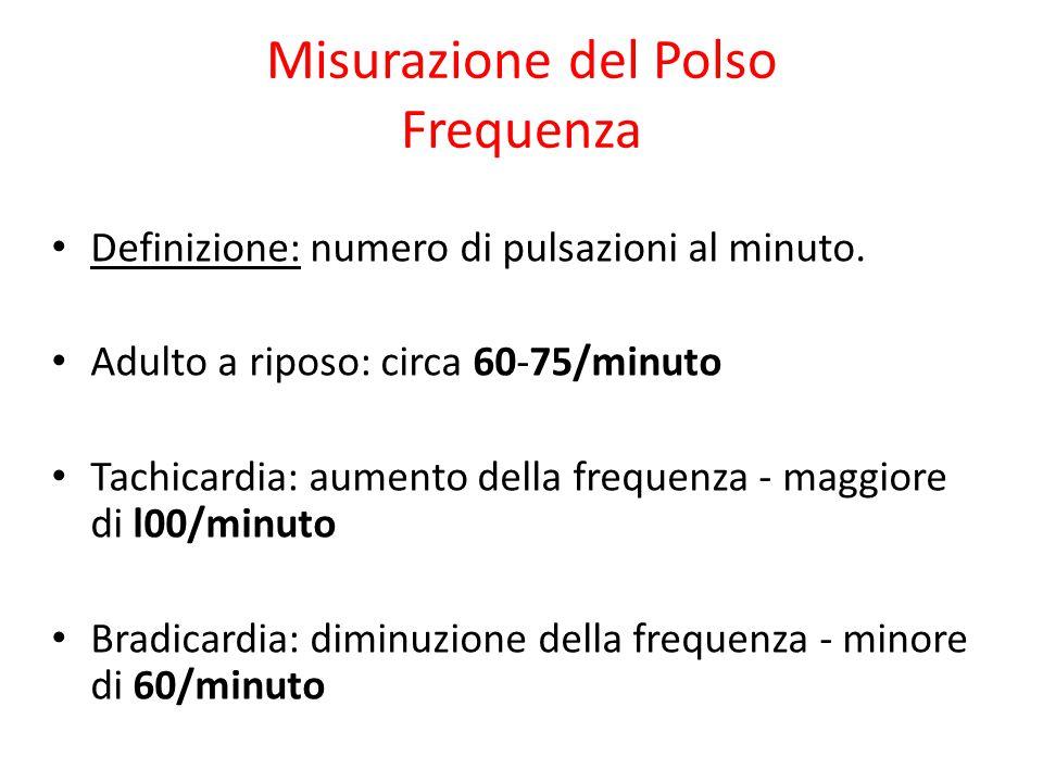 Misurazione del Polso Frequenza Definizione: numero di pulsazioni al minuto. Adulto a riposo: circa 60-75/minuto Tachicardia: aumento della frequenza