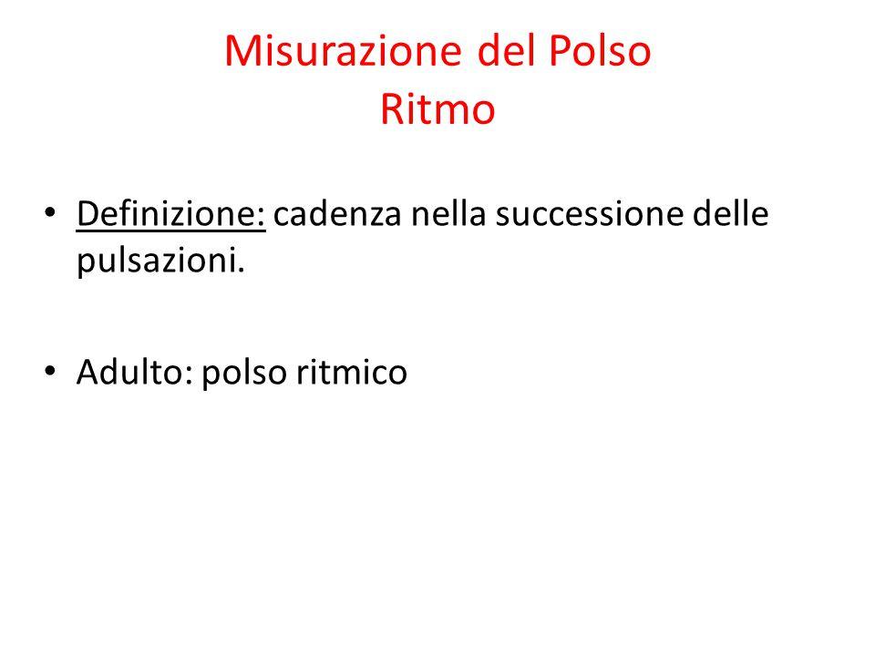 Misurazione del Polso Ritmo Definizione: cadenza nella successione delle pulsazioni. Adulto: polso ritmico