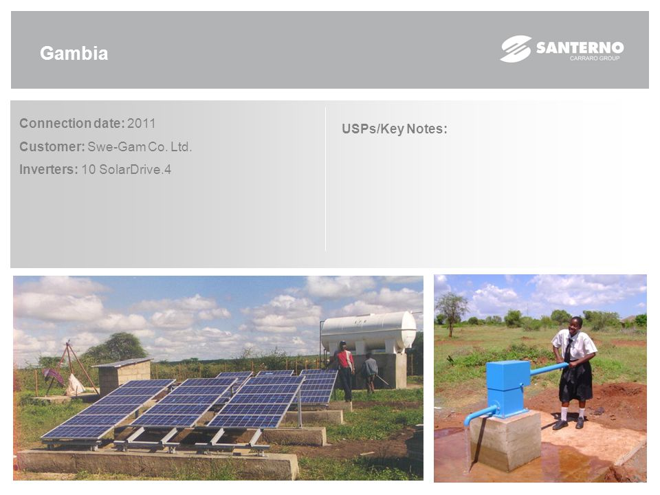 Gambia Connection date: 2011 Customer: Swe-Gam Co. Ltd. Inverters: 10 SolarDrive.4 USPs/Key Notes: