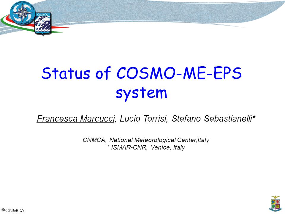 Outline The COSMO-ME EPS system Evaluation of EPS scores First probabilistic products A sea state EPS: NETTUNO-EPS Future developments