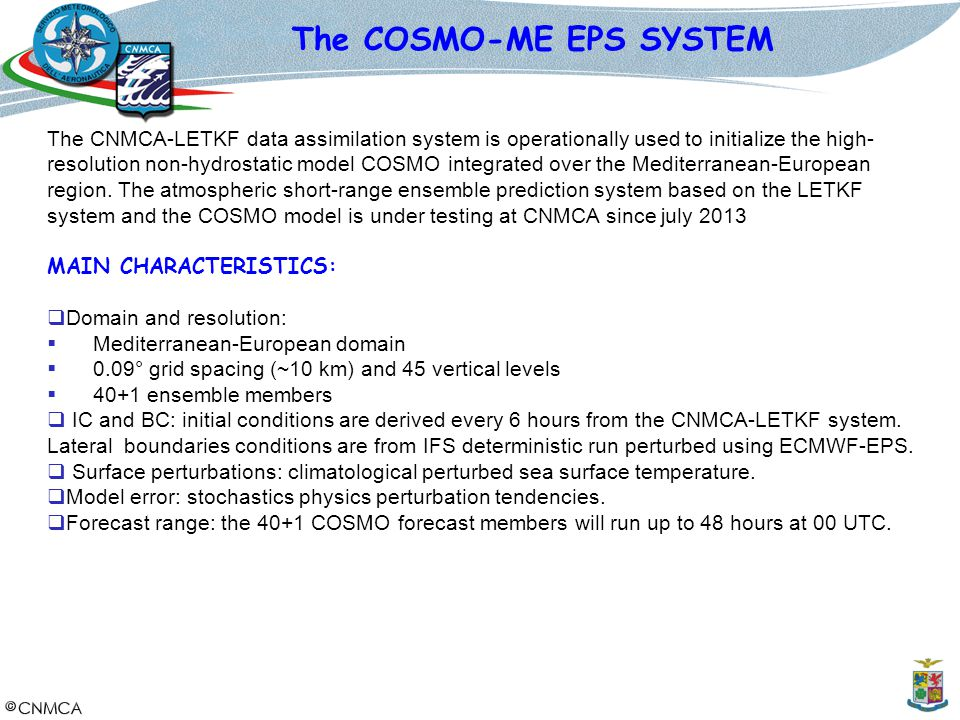4 The CNMCA-LETKF data assimilation system is operationally used to initialize the high- resolution non-hydrostatic model COSMO integrated over the Me