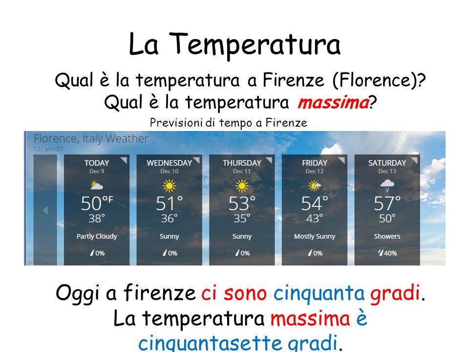 Qual è la temperatura a Firenze (Florence)? Qual è la temperatura massima? Oggi a firenze ci sono cinquanta gradi. La temperatura massima è cinquantas