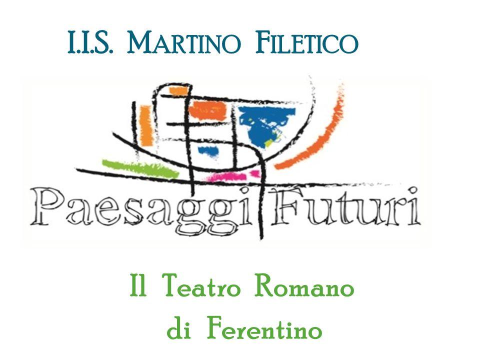 I.I.S. M ARTINO F ILETICO Il Teatro Romano di Ferentino