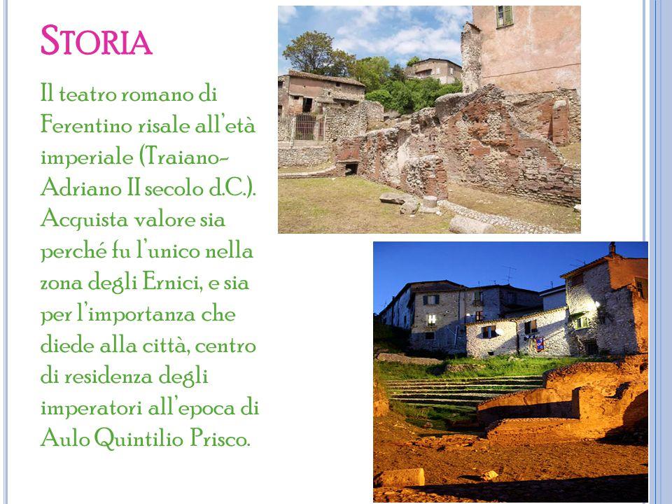 S TORIA Il teatro romano di Ferentino risale all'età imperiale (Traiano- Adriano II secolo d.C.).