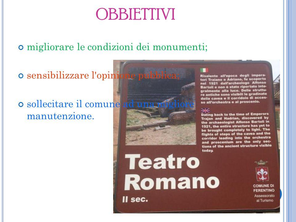 OBBIETTIVI migliorare le condizioni dei monumenti; sensibilizzare l opinione pubblica; sollecitare il comune ad una migliore manutenzione.