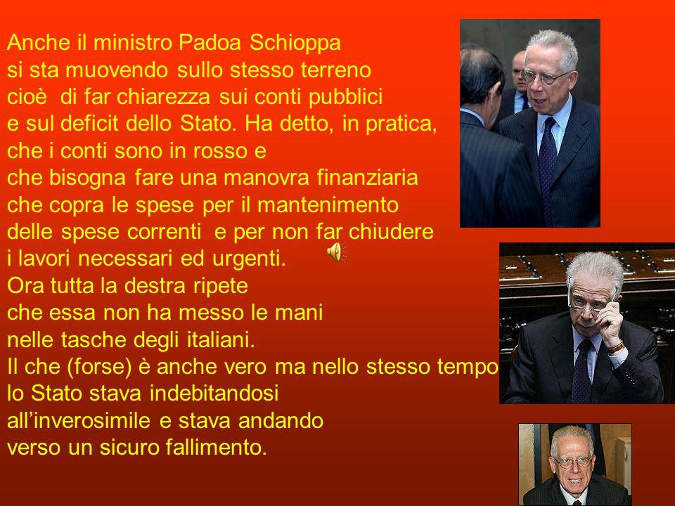 Anche il ministro Padoa Schioppa si sta muovendo sullo stesso terreno cioè di far chiarezza sui conti pubblici e sul deficit dello Stato.