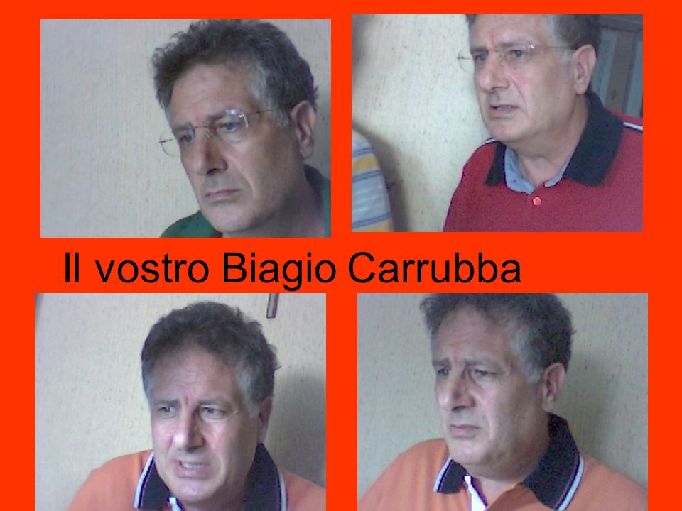 Il vostro Biagio Carrubba