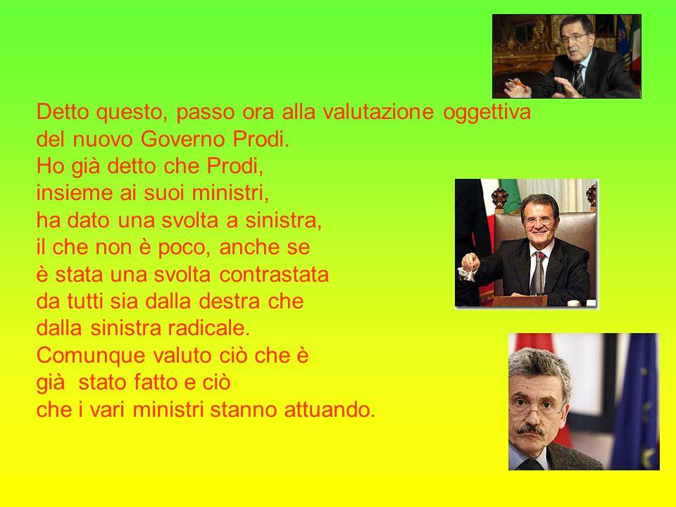 Detto questo, passo ora alla valutazione oggettiva del nuovo Governo Prodi.