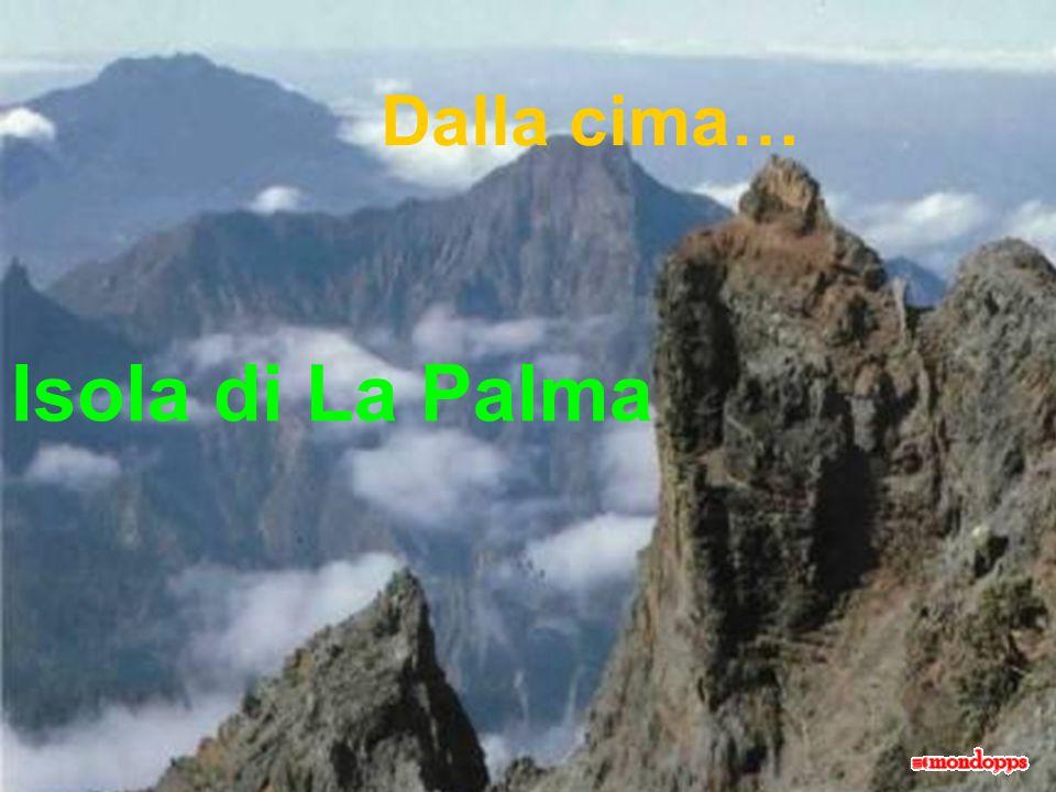 Isola di La Palma Dalla cima…