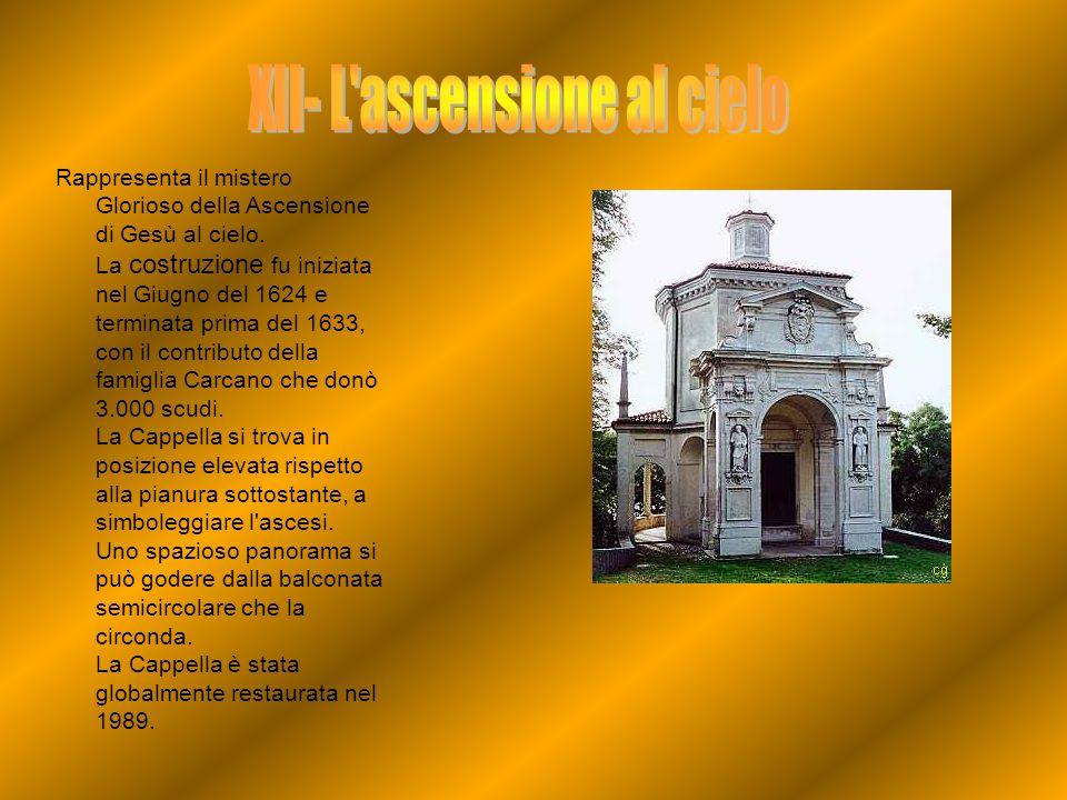 Rappresenta il mistero Glorioso della Ascensione di Gesù al cielo. La costruzione fu iniziata nel Giugno del 1624 e terminata prima del 1633, con il c