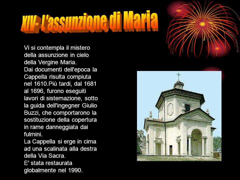 Vi si contempla il mistero della assunzione in cielo della Vergine Maria. Dai documenti dell'epoca la Cappella risulta compiuta nel 1610.Più tardi, da