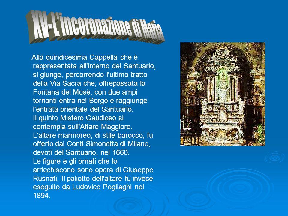 Alla quindicesima Cappella che è rappresentata all'interno del Santuario, si giunge, percorrendo l'ultimo tratto della Via Sacra che, oltrepassata la