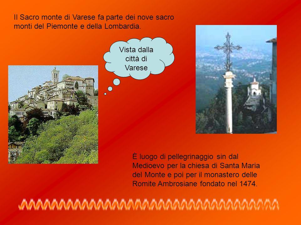 Il Sacro monte di Varese fa parte dei nove sacro monti del Piemonte e della Lombardia. È luogo di pellegrinaggio sin dal Medioevo per la chiesa di San
