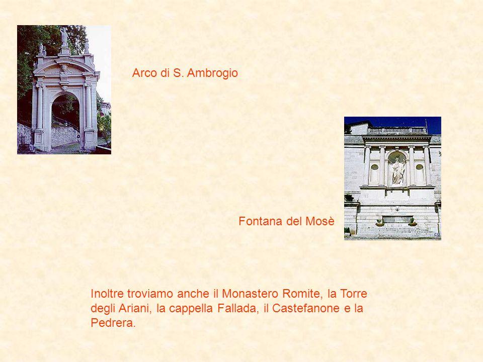 Arco di S. Ambrogio Fontana del Mosè Inoltre troviamo anche il Monastero Romite, la Torre degli Ariani, la cappella Fallada, il Castefanone e la Pedre