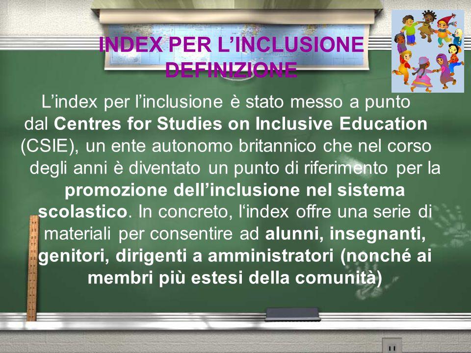 INDEX PER L'INCLUSIONE DEFINIZIONE di progettare per la propria realtà scolastica un ambiente inclusivo in cui le diversità siano motore per il miglioramento e il progresso della scuola.