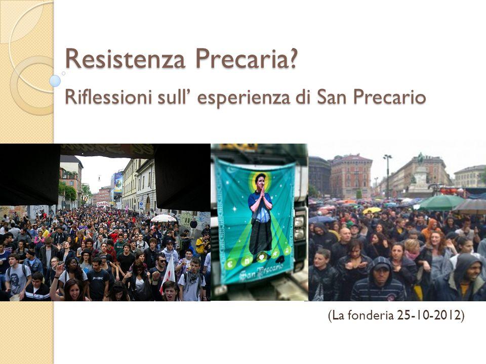 Resistenza Precaria? Riflessioni sull' esperienza di San Precario (La fonderia 25-10-2012)