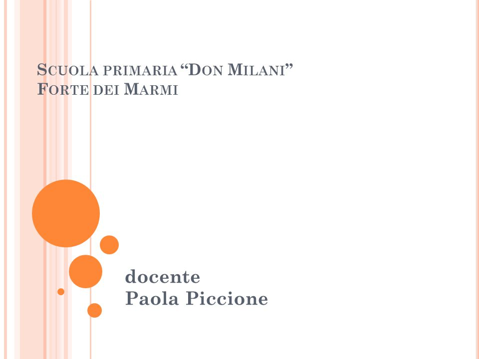 S CUOLA PRIMARIA D ON M ILANI F ORTE DEI M ARMI docente Paola Piccione