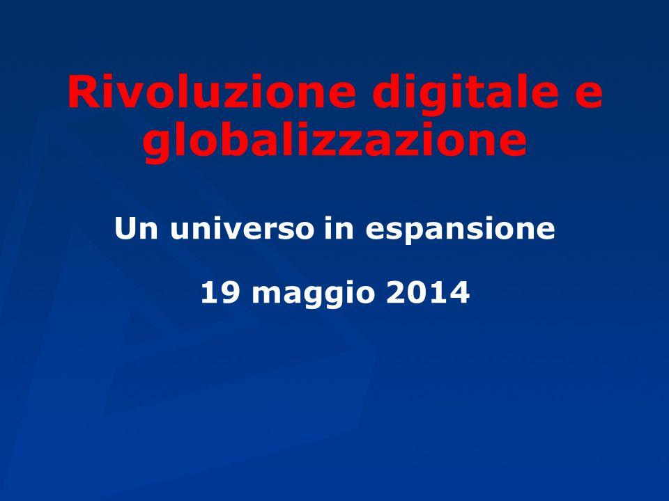 Rivoluzione digitale e globalizzazione Un universo in espansione 19 maggio 2014
