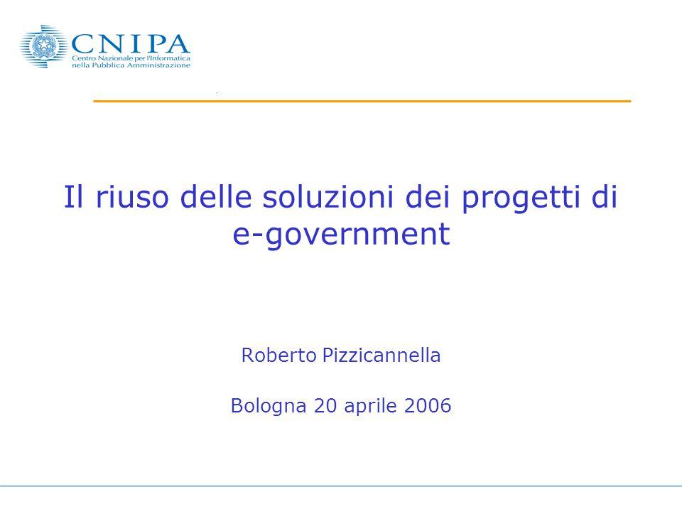 Il riuso delle soluzioni dei progetti di e-government Roberto Pizzicannella Bologna 20 aprile 2006