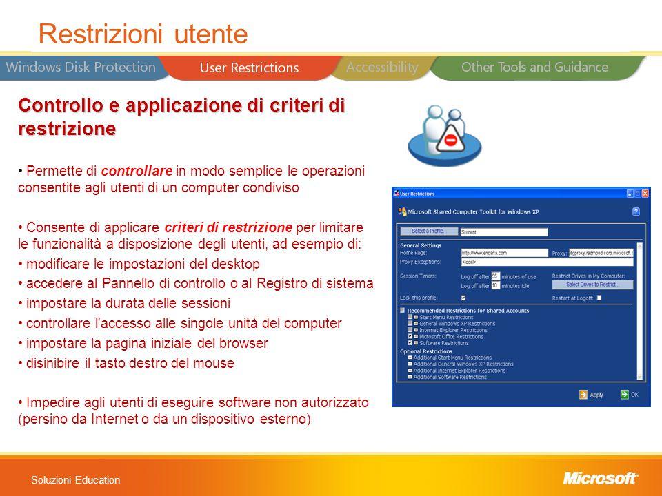Soluzioni Education Controllo e applicazione di criteri di restrizione Permette di controllare in modo semplice le operazioni consentite agli utenti d