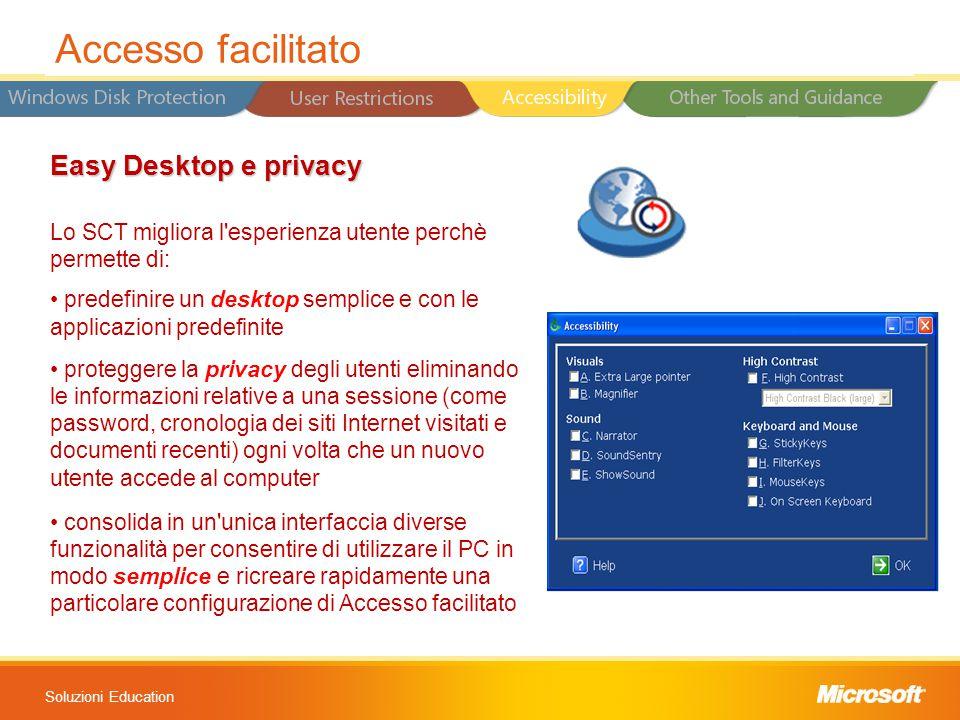 Soluzioni Education Easy Desktop e privacy Lo SCT migliora l'esperienza utente perchè permette di: predefinire un desktop semplice e con le applicazio