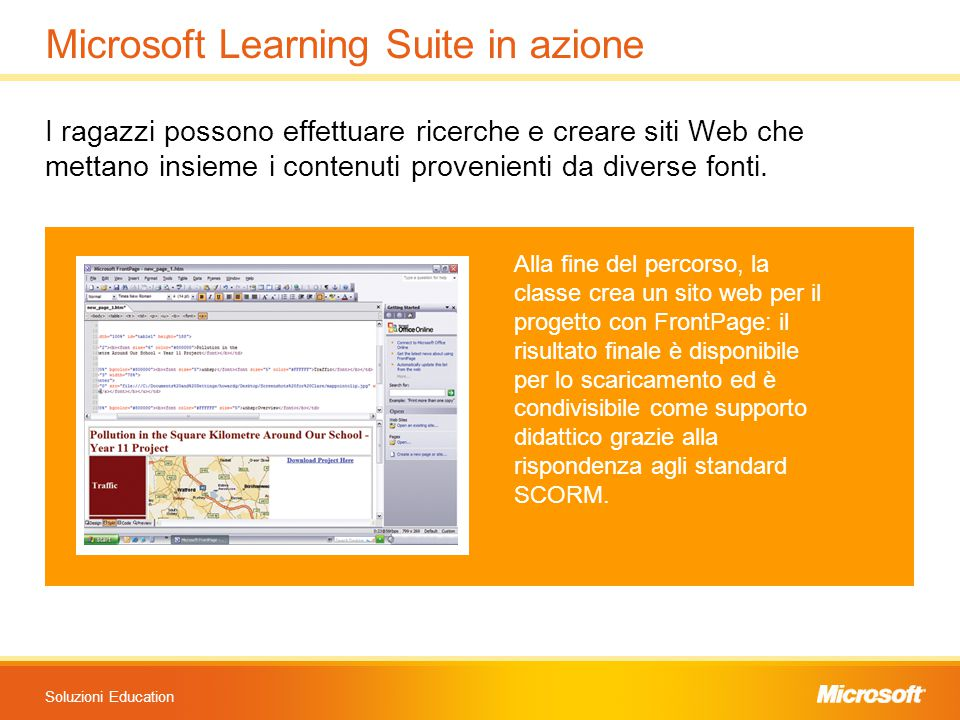 Soluzioni Education Microsoft Learning Suite in azione I ragazzi possono effettuare ricerche e creare siti Web che mettano insieme i contenuti proveni