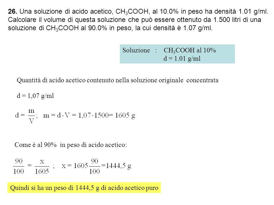 26.Una soluzione di acido acetico, CH 3 COOH, al 10.0% in peso ha densità 1.01 g/ml.