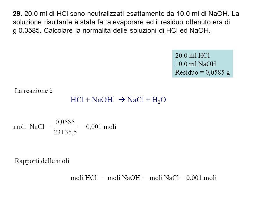 29.20.0 ml di HCl sono neutralizzati esattamente da 10.0 ml di NaOH.