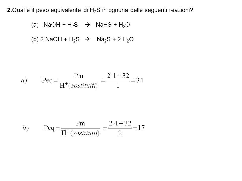 2.Qual è il peso equivalente di H 2 S in ognuna delle seguenti reazioni.