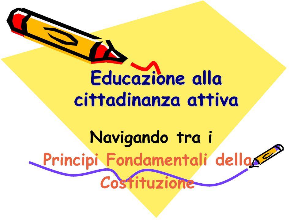 Educazione alla cittadinanza attiva Navigando tra i Principi Fondamentali della Costituzione