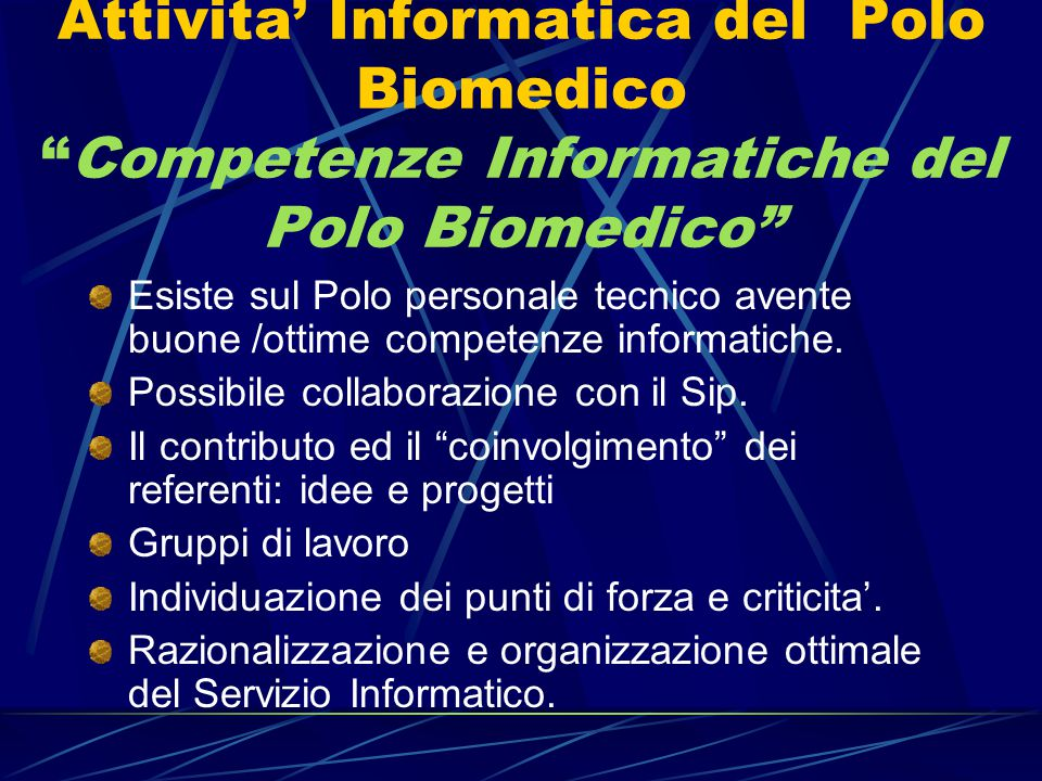 Attivita' Informatica del Polo Biomedico Competenze Informatiche del Polo Biomedico Esiste sul Polo personale tecnico avente buone /ottime competenze informatiche.
