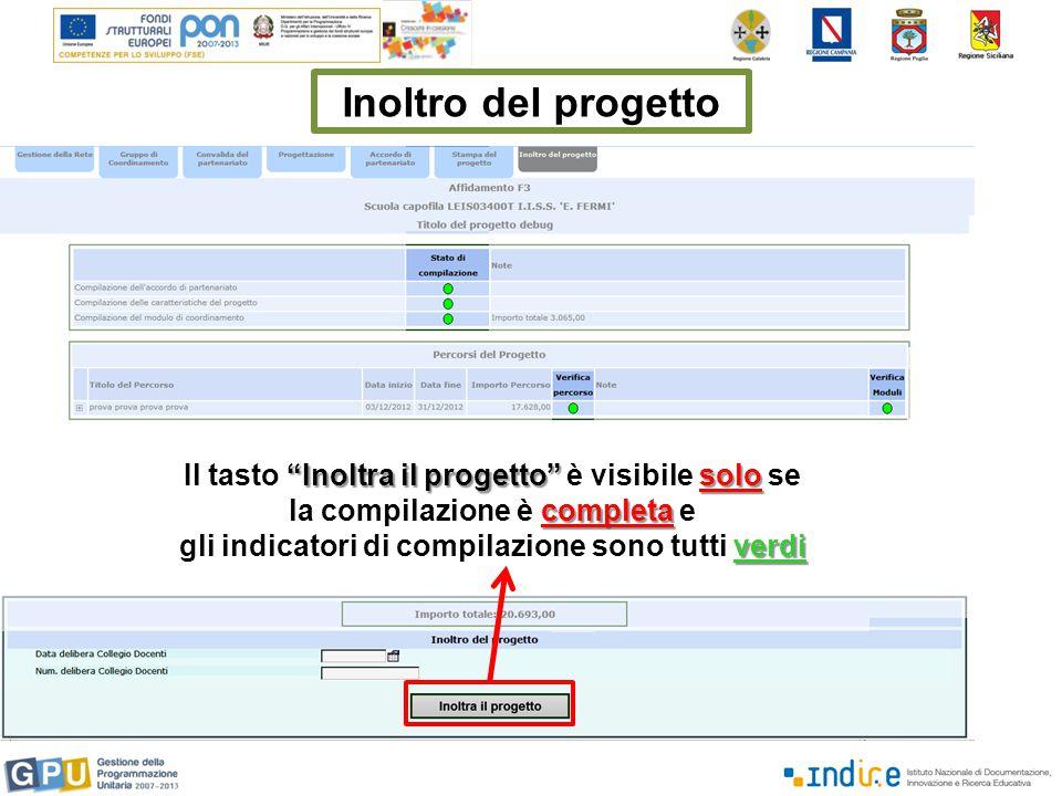 Inoltro del progetto Inoltra il progetto solo Il tasto Inoltra il progetto è visibile solo se completa la compilazione è completa e verdi gli indicatori di compilazione sono tutti verdi