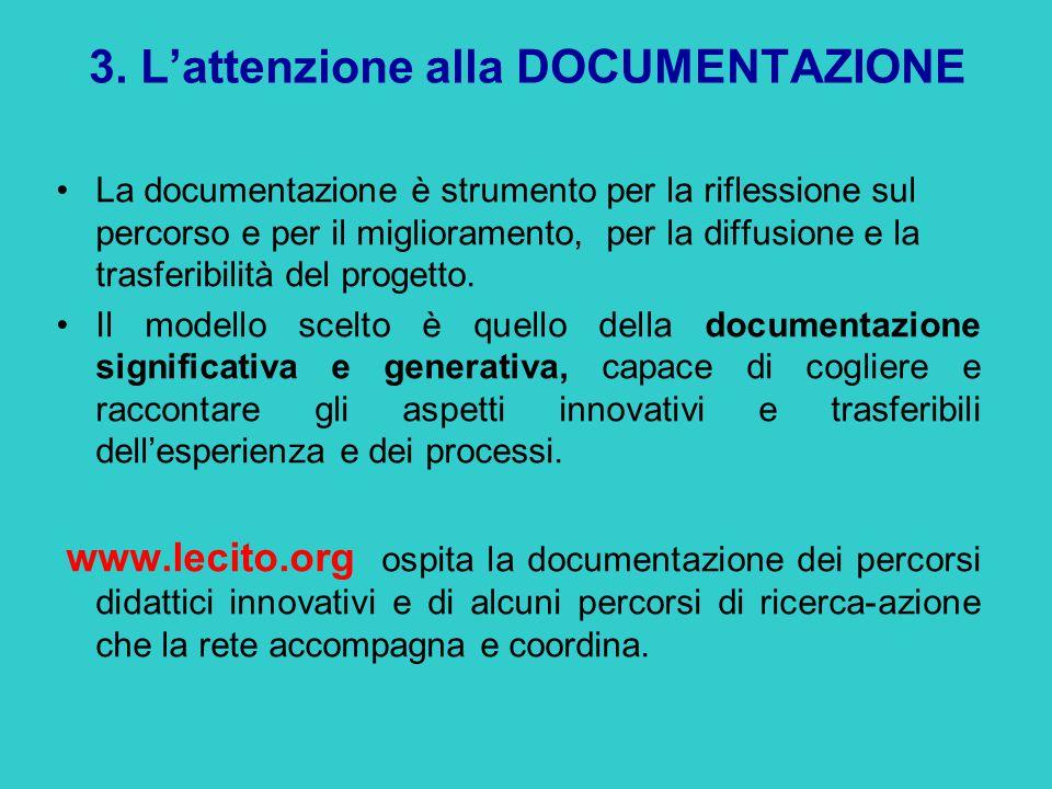 3. L'attenzione alla DOCUMENTAZIONE La documentazione è strumento per la riflessione sul percorso e per il miglioramento, per la diffusione e la trasf