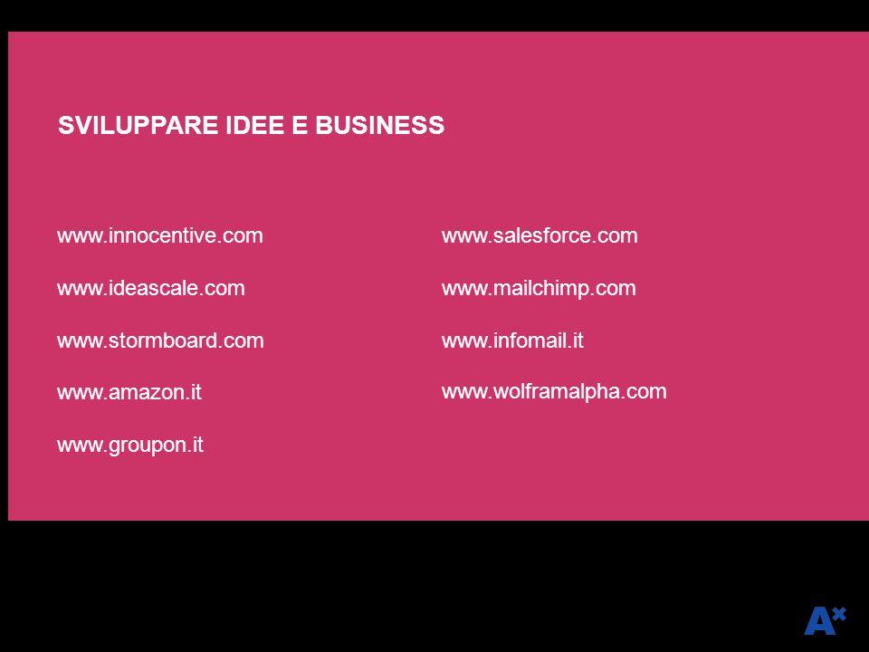 www.innocentive.com www.ideascale.com www.stormboard.com www.amazon.it www.groupon.it www.salesforce.com www.mailchimp.com www.infomail.it www.wolframalpha.com SVILUPPARE IDEE E BUSINESS
