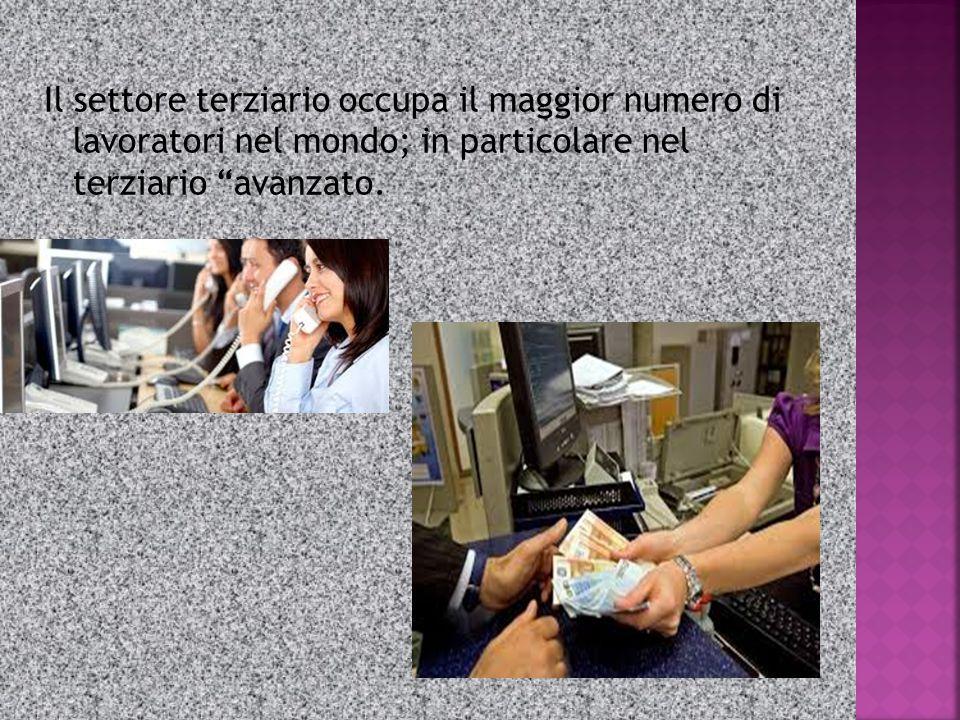 """Il settore terziario occupa il maggior numero di lavoratori nel mondo; in particolare nel terziario """"avanzato."""