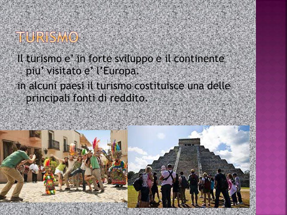 Il turismo e' in forte sviluppo e il continente piu' visitato e' l'Europa. in alcuni paesi il turismo costituisce una delle principali fonti di reddit
