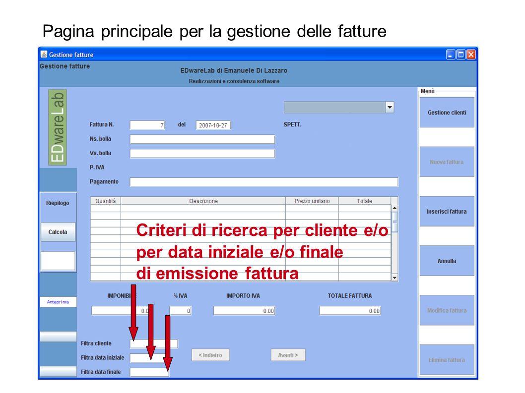 Pagina principale per la gestione delle fatture Criteri di ricerca per cliente e/o per data iniziale e/o finale di emissione fattura