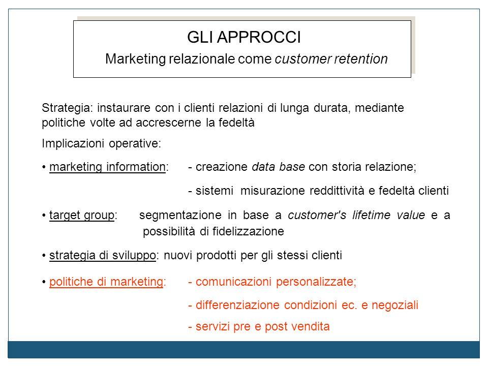 Implicazioni operative: marketing information:- creazione data base con storia relazione; - sistemi misurazione reddittività e fedeltà clienti target