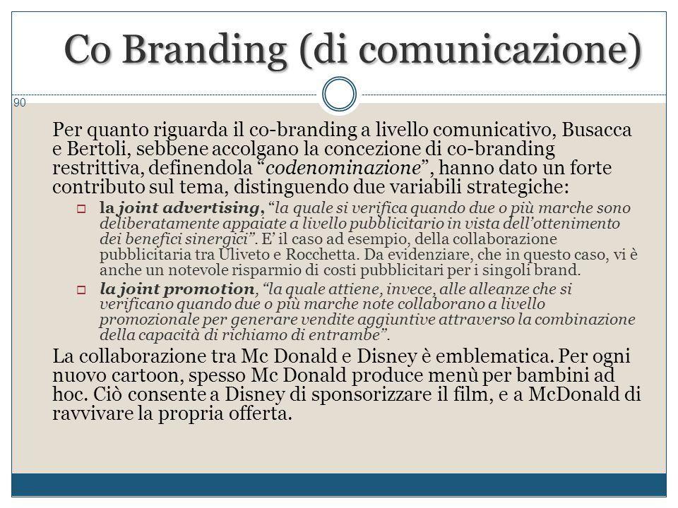 90 Per quanto riguarda il co-branding a livello comunicativo, Busacca e Bertoli, sebbene accolgano la concezione di co-branding restrittiva, definendo