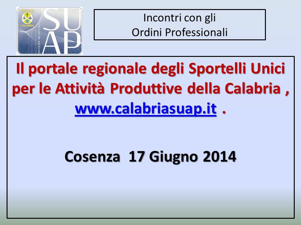 Incontri con gli Ordini Professionali Il portale regionale degli Sportelli Unici per le Attività Produttive della Calabria, www.calabriasuap.it.