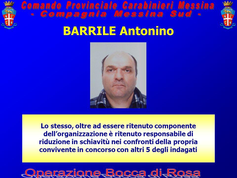 BARRILE Antonino Lo stesso, oltre ad essere ritenuto componente dell'organizzazione è ritenuto responsabile di riduzione in schiavitù nei confronti della propria convivente in concorso con altri 5 degli indagati