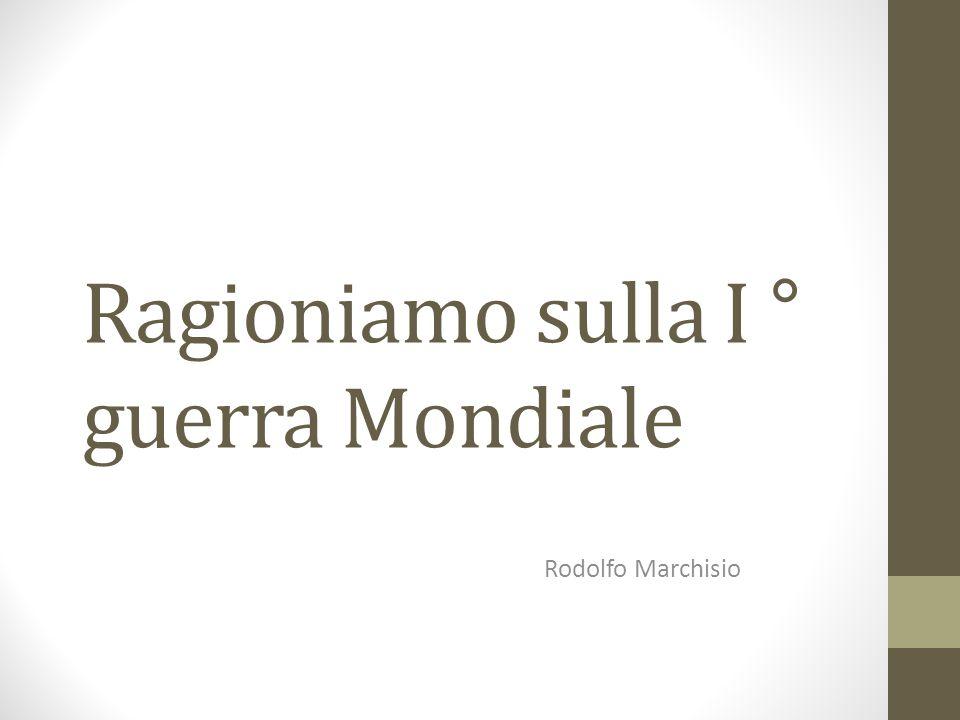 Ragioniamo sulla I ° guerra Mondiale Rodolfo Marchisio