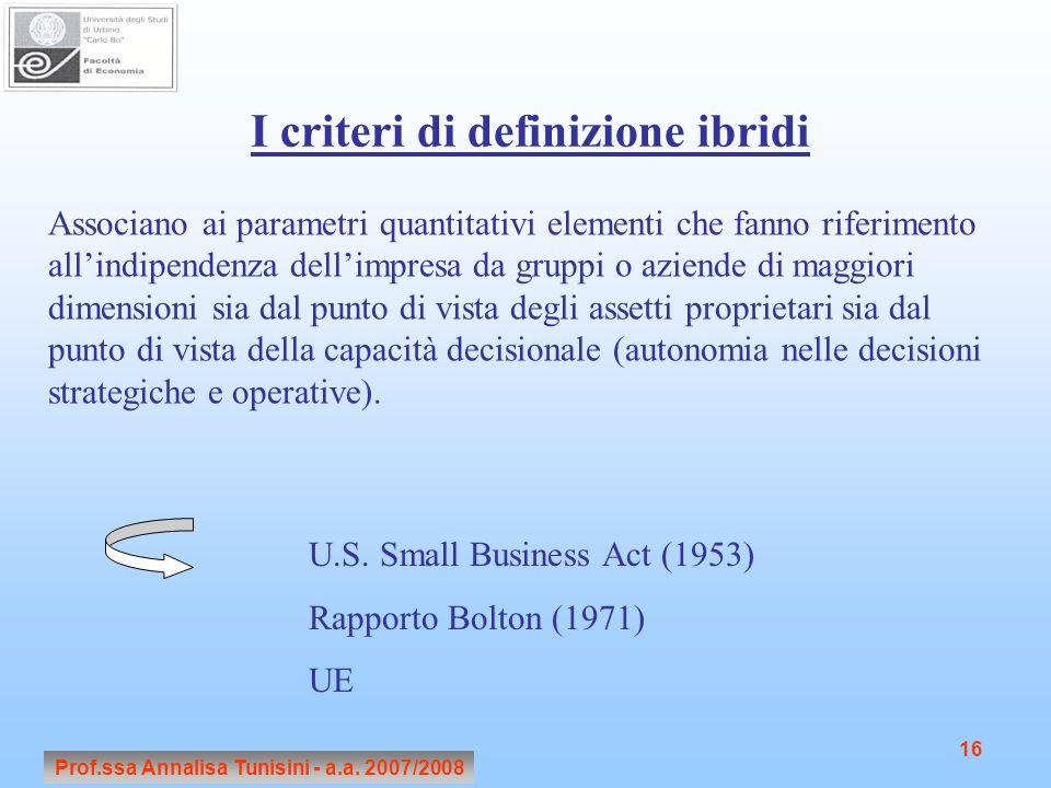Prof.ssa Annalisa Tunisini - a.a. 2007/2008 16 I criteri di definizione ibridi Associano ai parametri quantitativi elementi che fanno riferimento all'