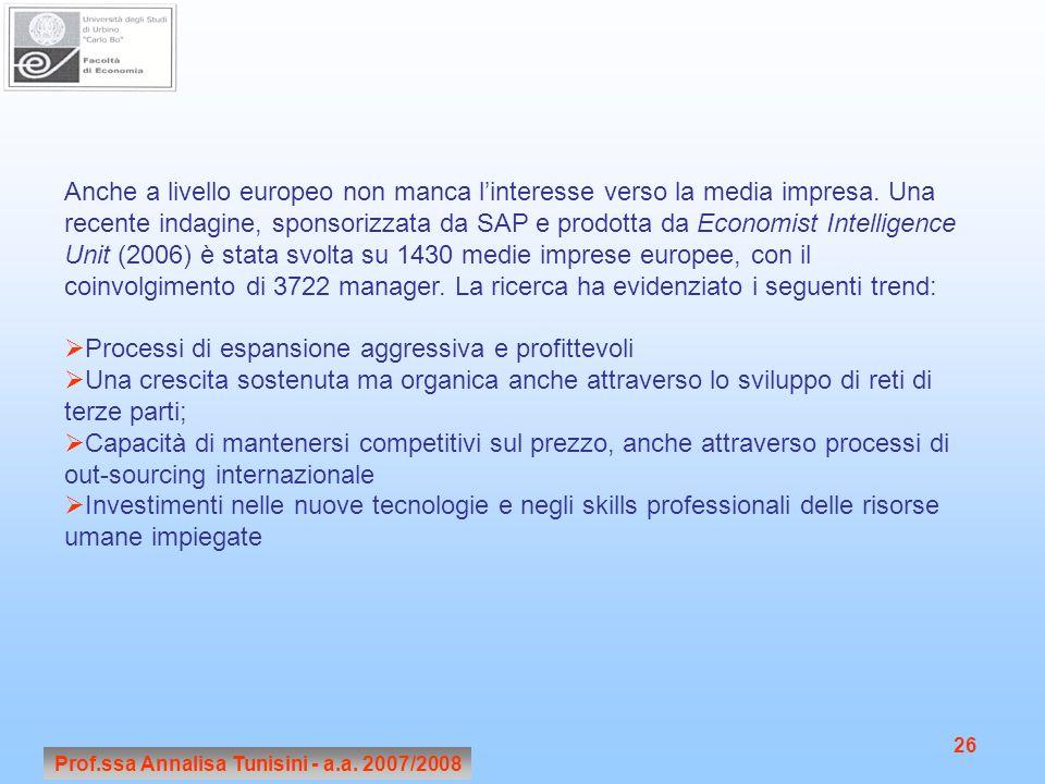 Prof.ssa Annalisa Tunisini - a.a. 2007/2008 26 Anche a livello europeo non manca l'interesse verso la media impresa. Una recente indagine, sponsorizza