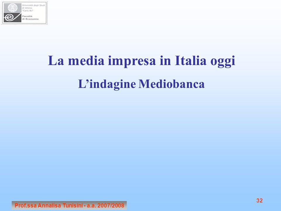 Prof.ssa Annalisa Tunisini - a.a. 2007/2008 32 La media impresa in Italia oggi L'indagine Mediobanca