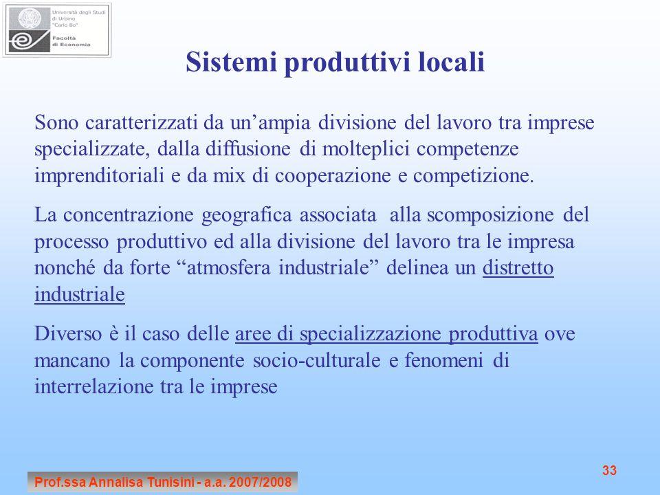 Prof.ssa Annalisa Tunisini - a.a. 2007/2008 33 Sistemi produttivi locali Sono caratterizzati da un'ampia divisione del lavoro tra imprese specializzat