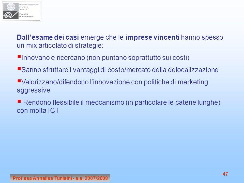 Prof.ssa Annalisa Tunisini - a.a. 2007/2008 47 Dall'esame dei casi emerge che le imprese vincenti hanno spesso un mix articolato di strategie:  Innov