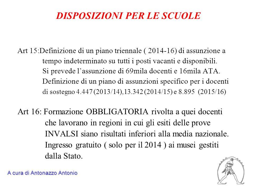 DISPOSIZIONI PER LE SCUOLE Art 15:Definizione di un piano triennale ( 2014-16) di assunzione a tempo indeterminato su tutti i posti vacanti e disponib