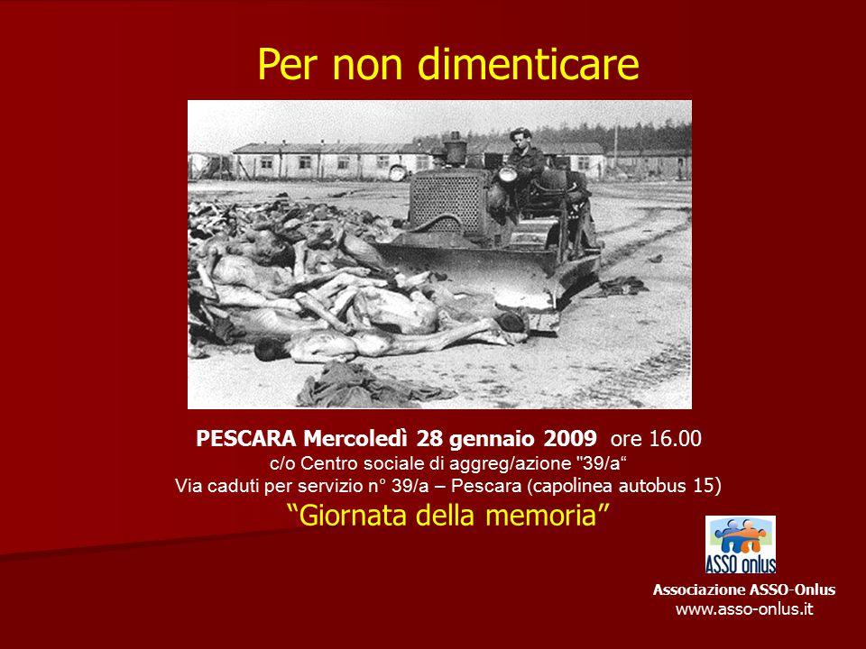 Per non dimenticare PESCARA Mercoledì 28 gennaio 2009 ore 16.00 c/o Centro sociale di aggreg/azione